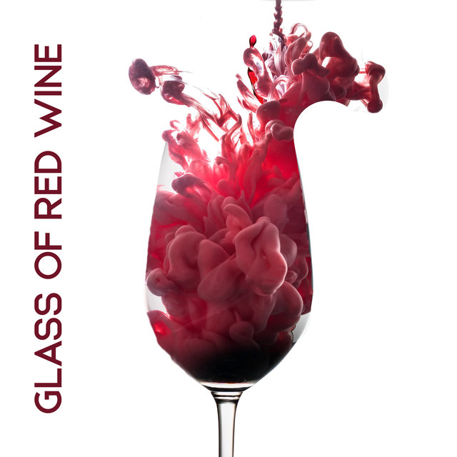 Glass of Red Wine - Relaxing and Romantic Jazz Collection for Date