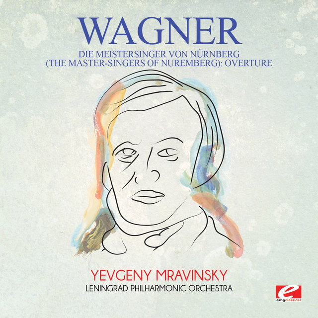 Wagner: Die Meistersinger Von Nürnberg (The Master-Singers of Nuremberg): Overture [Digitally Remastered]