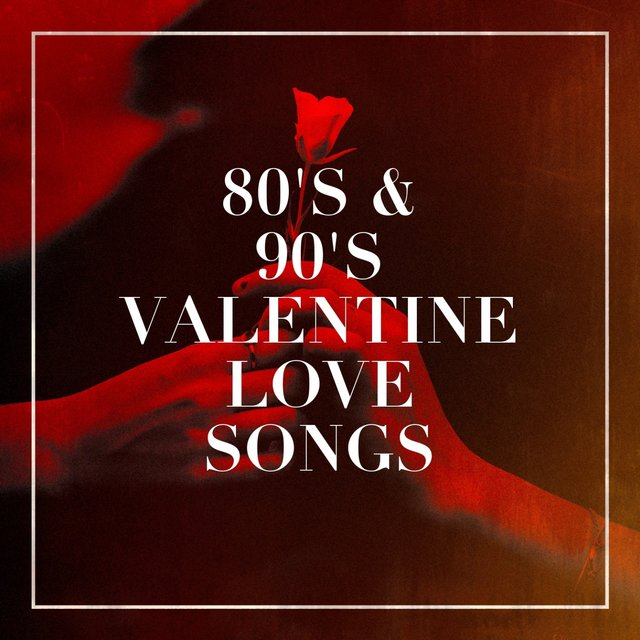80's & 90's Valentine Love Songs
