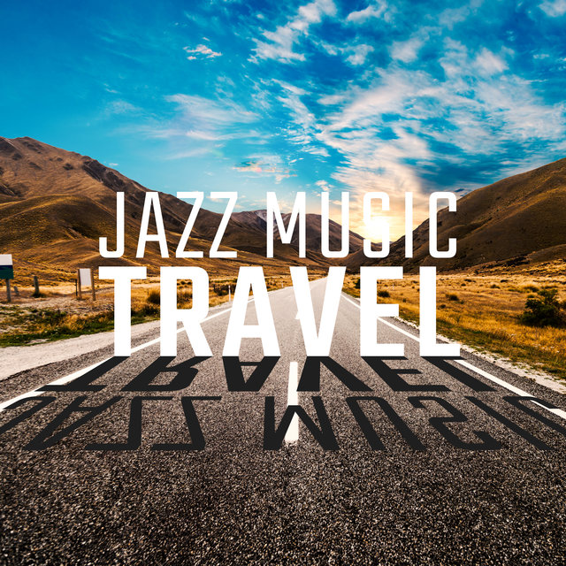 Jazz Music Travel - Press Play and Enjoy the Best Jazz Music while Traveling
