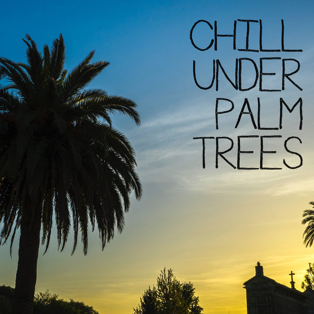 Chill Under Palm Trees - Summer Compilation Of The Hottest Holiday Chillout