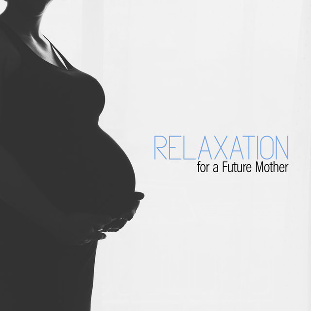 Relaxation for a Future Mother - Soothing Sounds of Nature That are Great for Breathing Exercises During Pregnancy, Expecting a Miracle, Comfort Zone, Body Regeneration, Wellbeing
