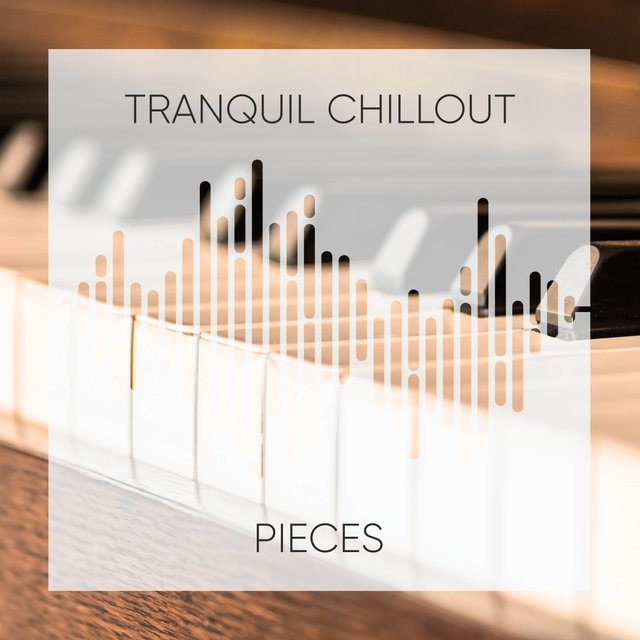 Tranquil Chillout Piano Pieces