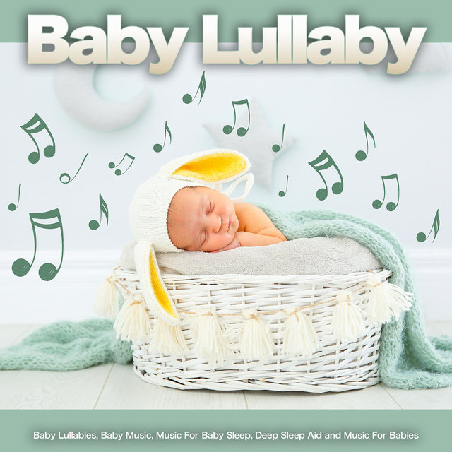 Baby Lullaby: Baby Lullabies, Baby Music, Music For Baby Sleep, Deep Sleep Aid and Music For Babies
