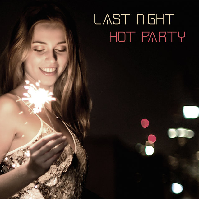 Last Night Hot Party - Dance All Night, More Energy, Positive Vibrations, Night Party