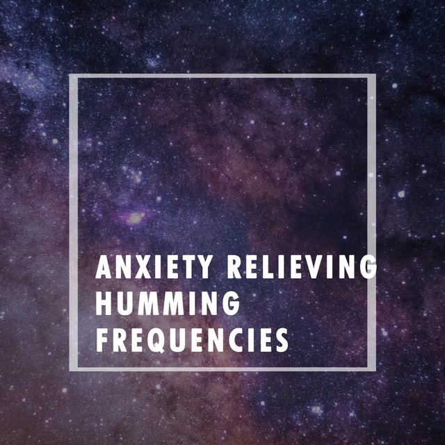 Anxiety Relieving Humming Frequencies