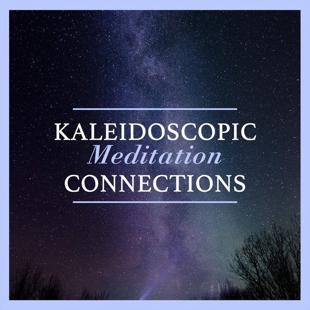 Kaleidoscopic Meditation Connections