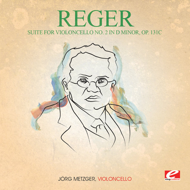 Reger: Suite for Violoncello No. 2 in D Minor, Op. 131c (Digitally Remastered)
