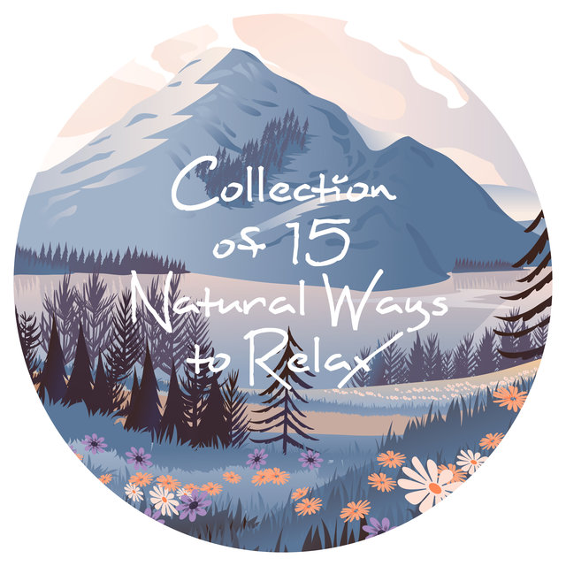 Collection of 15 Natural Ways to Relax - Discover the Power of Soothing Sounds of Nature with Which You Can Meditate, Sleep, Do Yoga or just Rest, Blue Skies, Spring Awakening, Woodland Escape