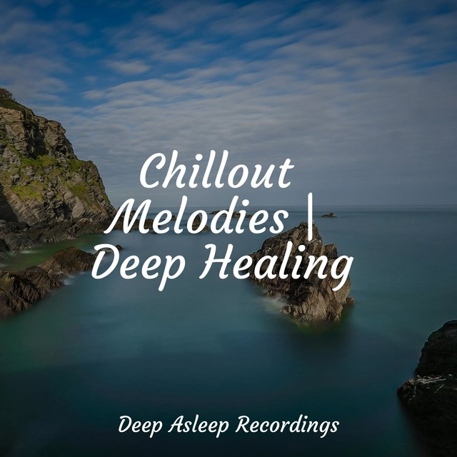 Chillout Melodies | Deep Healing