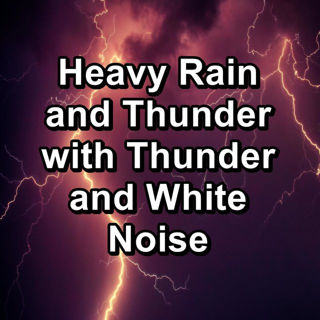 Heavy Rain and Thunder with Thunder and White Noise