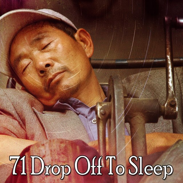 71 Drop Off to Sleep