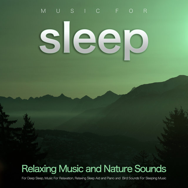 Music For Sleep: Relaxing Music and Nature Sounds For Deep Sleep, Music For Relaxation, Relaxing Sleep Aid and Piano and  Bird Sounds For Sleeping Music