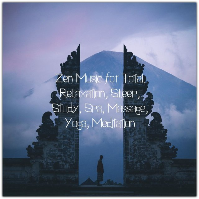 Zen Music For Total Relaxation, Sleep, Study, Spa, Massage, Yoga, Meditation