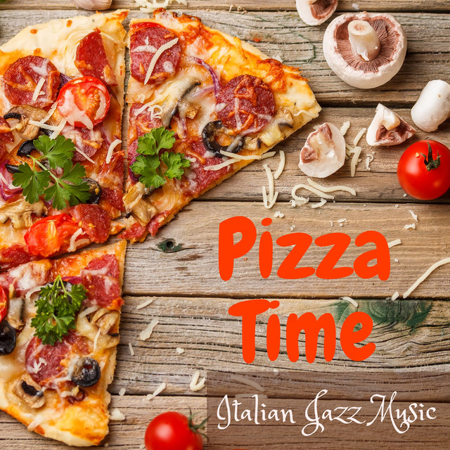 Pizza Time (Italian Jazz Music, Restaurant, Delicious Dinner, Jazz for Cooking)