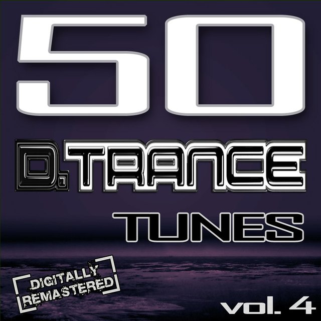50 D. Trance Tunes, Vol. 4 (The History Of Techno Trance & Hardstyle Electro 2013 Anthems)