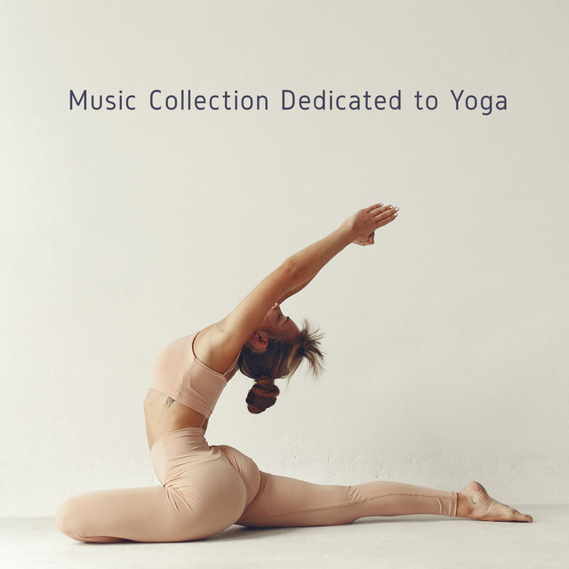 Music Collection Dedicated to Yoga – 15 New Age Melodies that are Perfect for Training Your Body and Mind