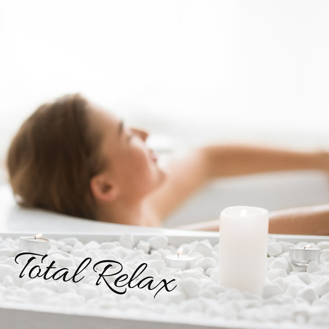 Total Relax – 15 Best Relaxing New Age Melodies for Deep Rest