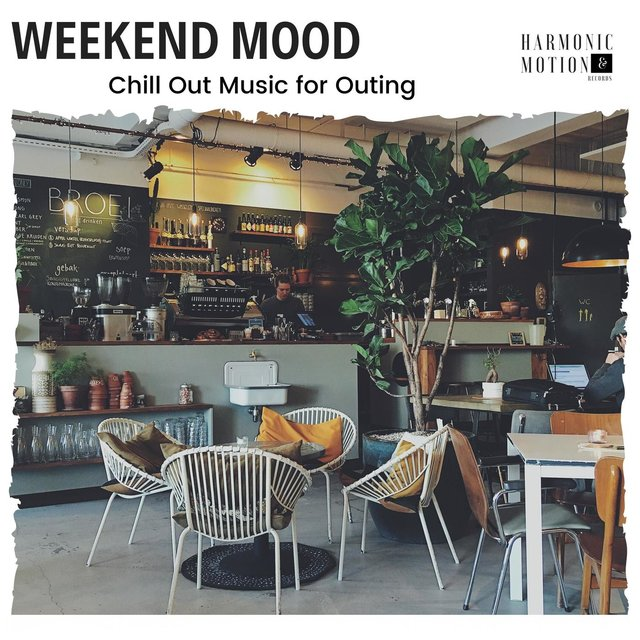 Weekend Mood - Chill Out Music For Outing