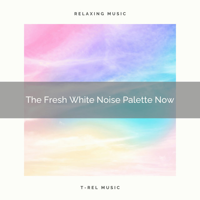The Fresh White Noise Palette Now