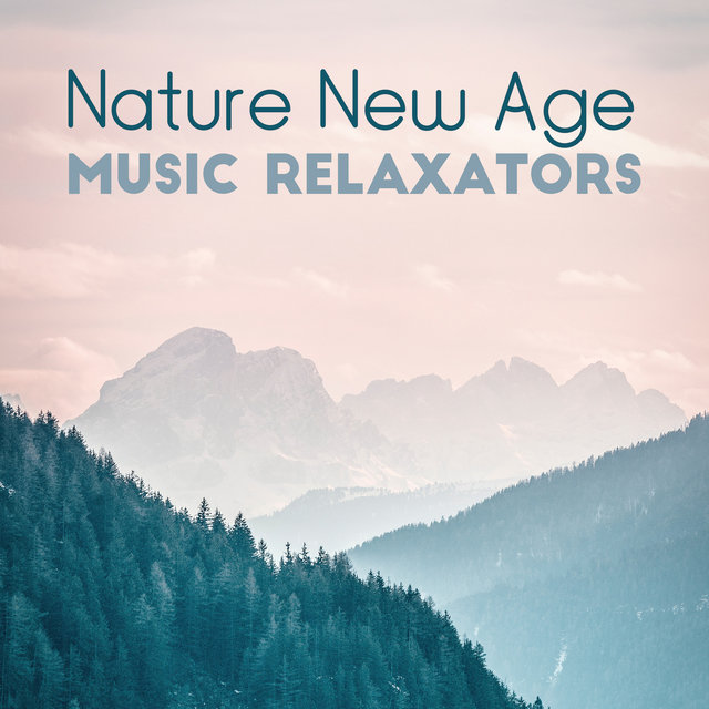 Nature New Age Music Relaxators: 2019 Compilation of Music Created for Full Relax Your Body & Mind, Rest Vital Energy, Calm Nerves & Stress, Natural Sound of Watar & Nature