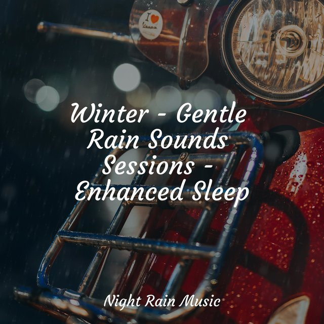 Winter - Gentle Rain Sounds Sessions - Enhanced Sleep