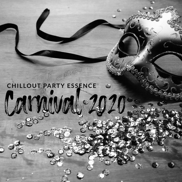 Chillout Party Essence: Carnival 2020 – Electronic EDM Chill Out Music Set, Party Beats and Vibes, Positive Dance Vibrations