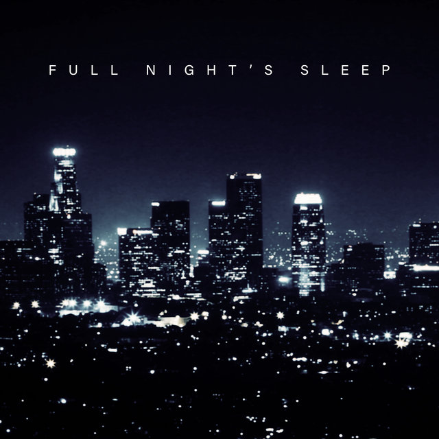 Full Nigt's Sleep: Music that'll Help You Sleep Quickly and Sleep The Night without Waking Up