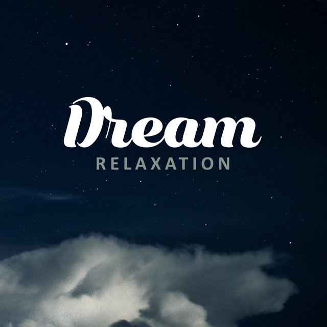 Dream Relaxation: Excellent Relaxing Music for Rest, Chill Out and Stress Relief