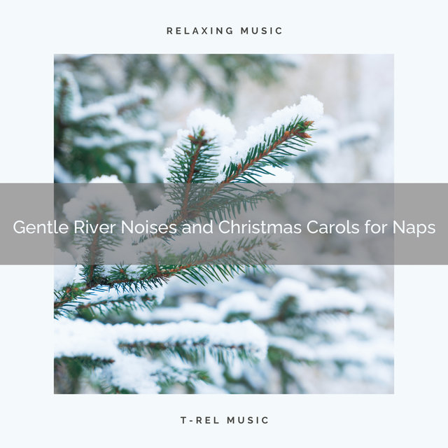 Gentle River Noises and Christmas Carols for Naps