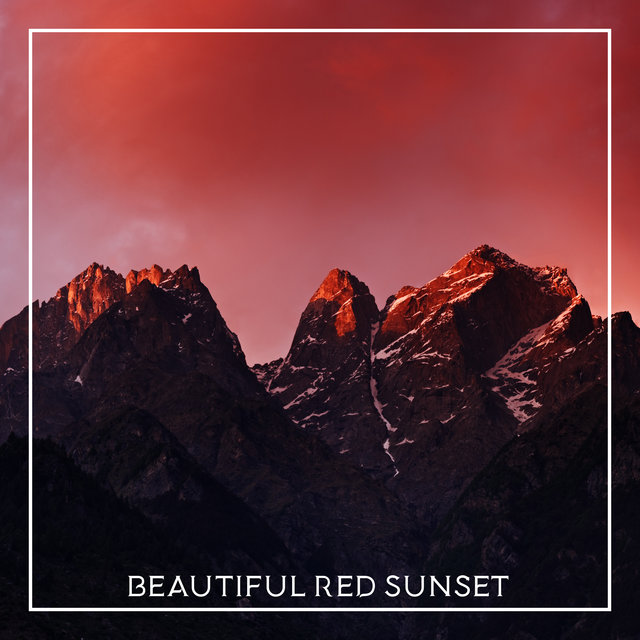 Beautiful Red Sunset - Chill Out Music, Rest, Lounge Chill, Electro Vibes, Exotic Sounds, Night Music, Club Chill House, Party Beats