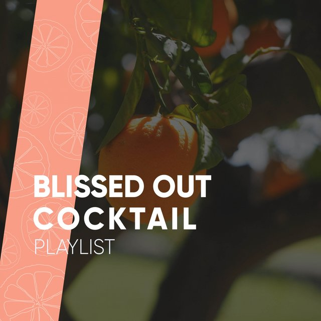 Blissed Out Cocktail Playlist