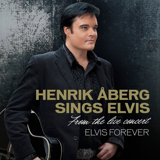 Henrik Åberg Sings Elvis (From the Live Concert Elvis Forever)