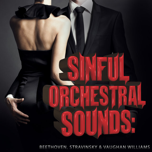 Sinful Orchestral Sounds: Beethoven, Stravinsky & Vaughan Williams