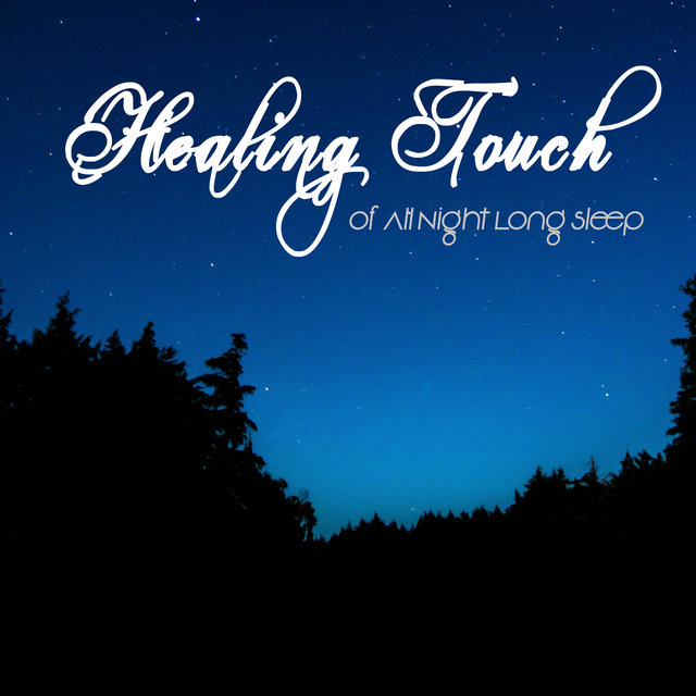 Healing Touch of All Night Long Sleep: 2019 New Age Music Set for Sleep, Rest & Relaxation