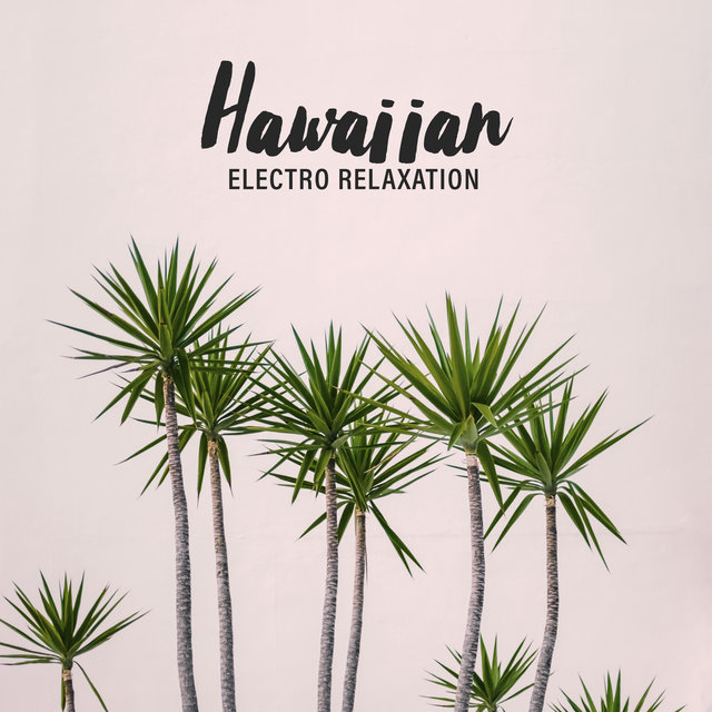 Hawaiian Electro Relaxation - Best of Tropical Chill Sessions