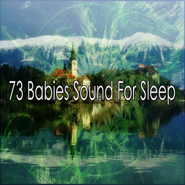 73 Babies Sound for Sleep