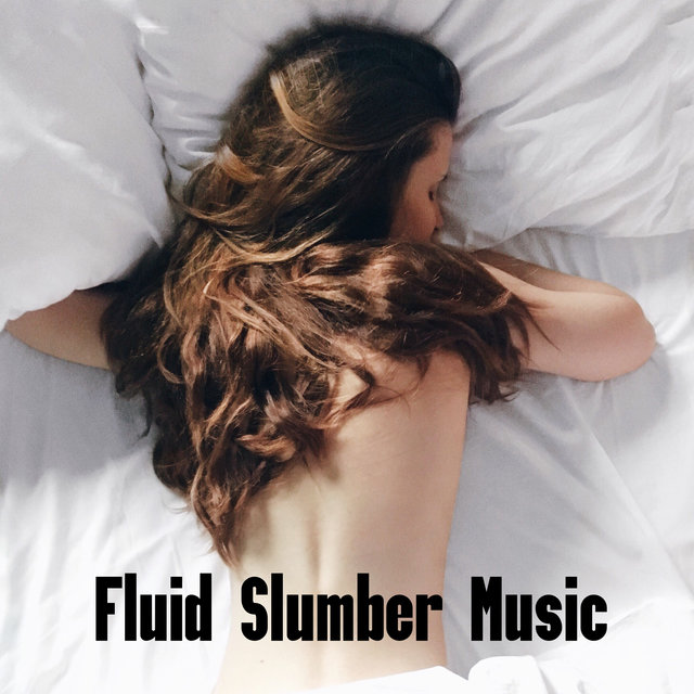 Fluid Slumber Music - New Age Music Therapy That Helps Fight Insomnia and Other Sleep Disorders, Peace of Mind, Stress Free, Regeneration During Sleep, Quick Nap, Nature Sounds Relaxation