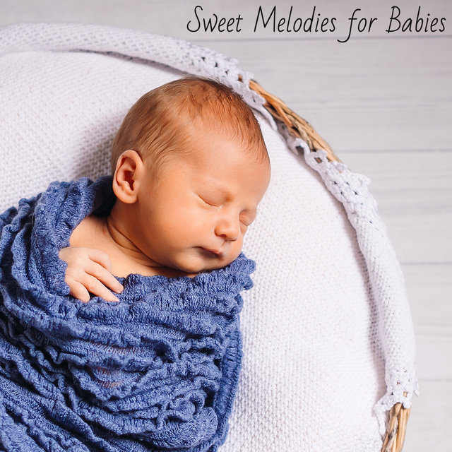 Sweet Melodies for Babies: 15 Relaxing Songs to Sleep, Calm Down and Relax The Baby