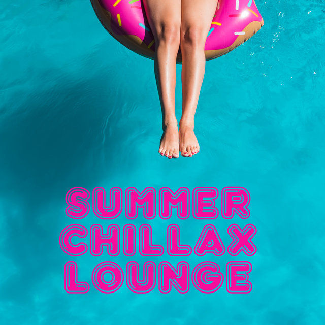 Summer Chillax Lounge – Sunny Chill Out Vibes, Influx of Good & Positive Energy, No Troubles and Problems, Perfect Blissful Rest