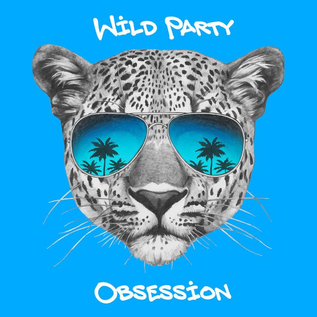 Wild Party Obsession - Compilation of Dance Chillout Music for the Best Autumn Home Party 2020