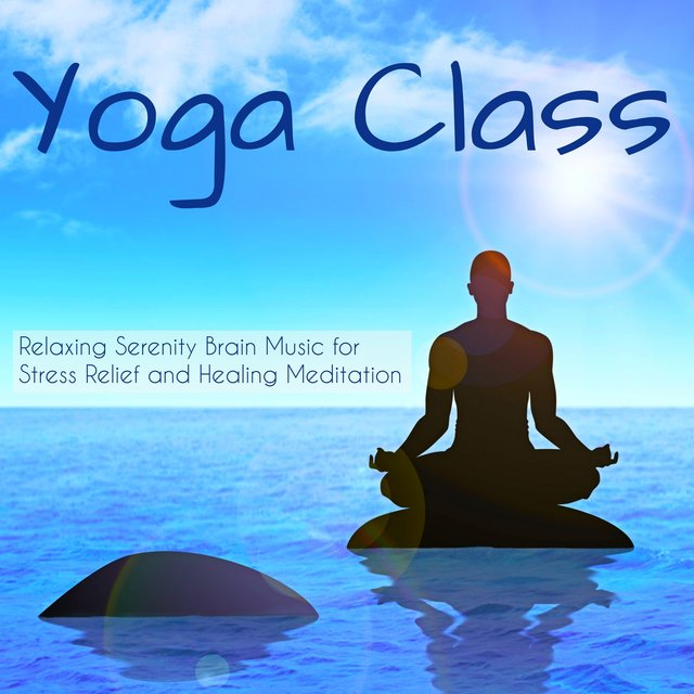 Yoga Class – Relaxing Serenity Brain Music for Stress Relief and Healing Meditation, Natural Instrumental Sounds