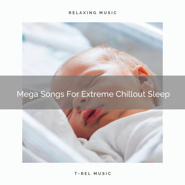 Mega Songs For Extreme Chillout Sleep