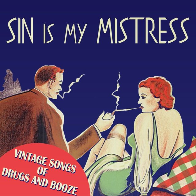 Sin Is My Mistress: Vintage Songs of Drugs and Booze
