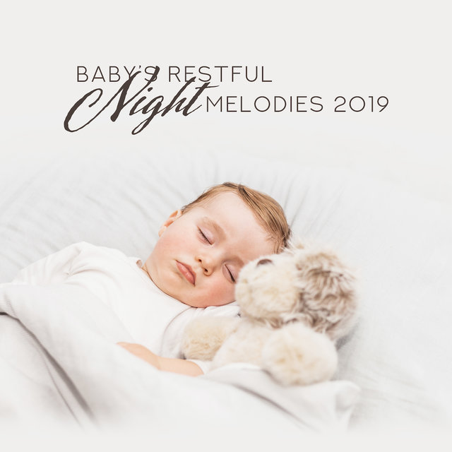 Baby's Restful Night Melodies 2019: New Age Soothing Music Compilation for Little Baby, Cure Insomnia, Calm Down, Sleep All Night Long