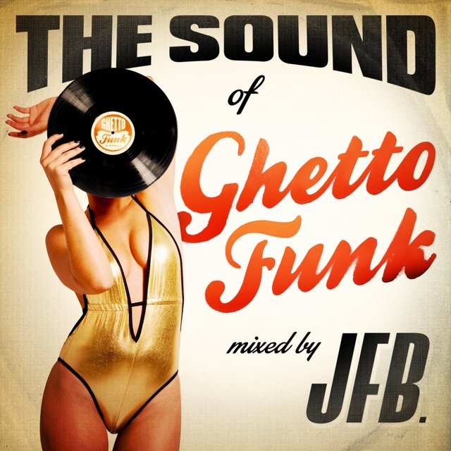 The Sound of Ghetto Funk (Mixed by JFB)