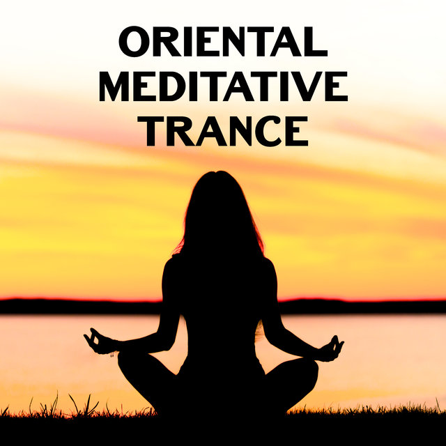 Oriental Meditative Trance - Ambient Sounds of Buddhist Meditation, Spirituality, Zen Garden, Chakra Flow, Mantra New Age, Awaken Your Energy