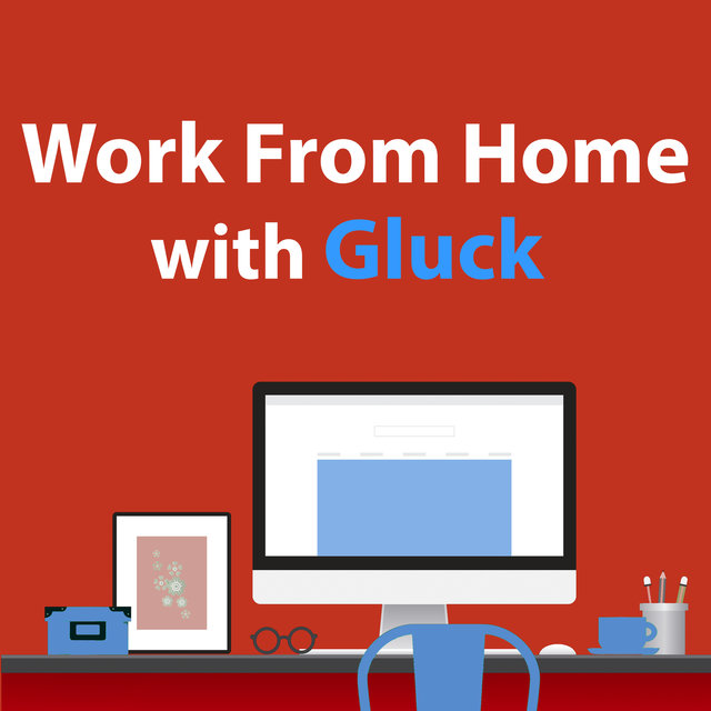 Work From Home With Gluck