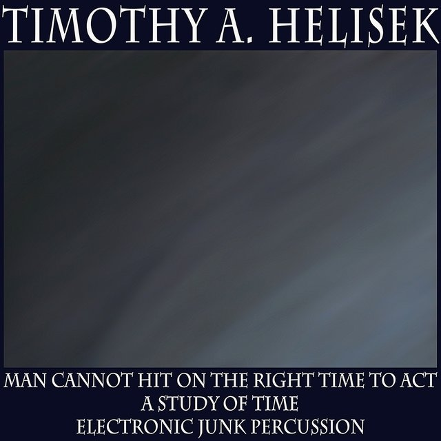 Man Cannot Hit on the Right Time to Act; A Study of Time; Electronic Junk Percussion