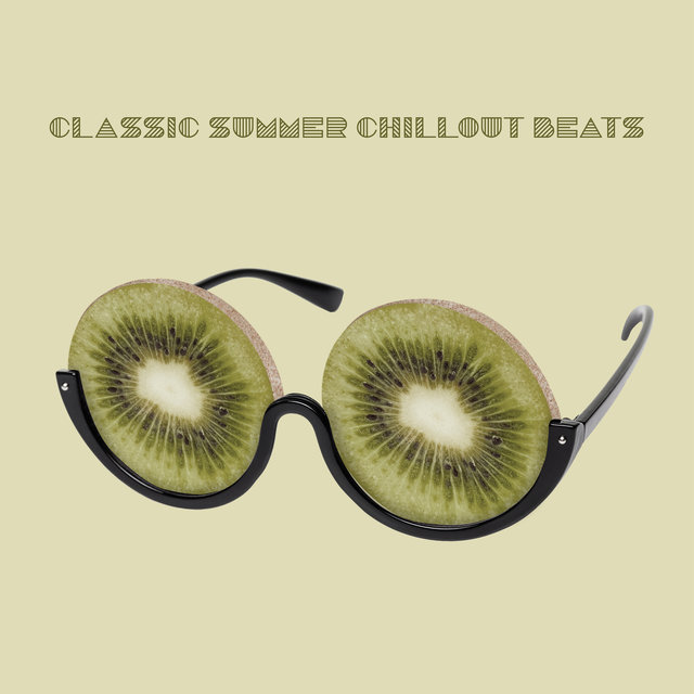 Classic Summer Chillout Beats - Ambient Chillax, Dance Floor, Earth Paradise, Leave the Future Behind, Sweet Summer Days, Under the Palms